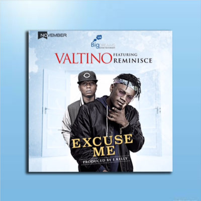 Valtino – Excuse Me Ft. Reminisce