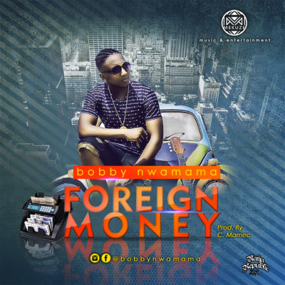 Bobby Nwamama – Foreign Money