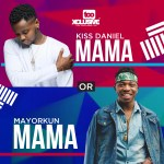 """Kiss Daniel VS Mayorkun . . Whose """"MAMA"""" Song Is Your Favourite?"""