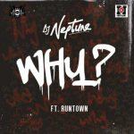 DJ Neptune – WHY ft. Runtown [New Song]