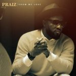 Praiz – Show Me Love [New Song]