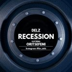 Delz – Recession ft Oritsefemi