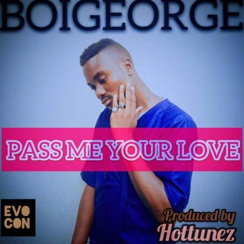 """[Song+Video] Boi George – """"Pass Me Your Love"""""""