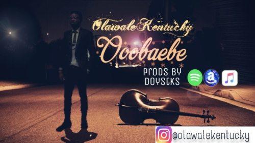 """[Song] Olawale Kentucky – """"Ooobaebe"""""""
