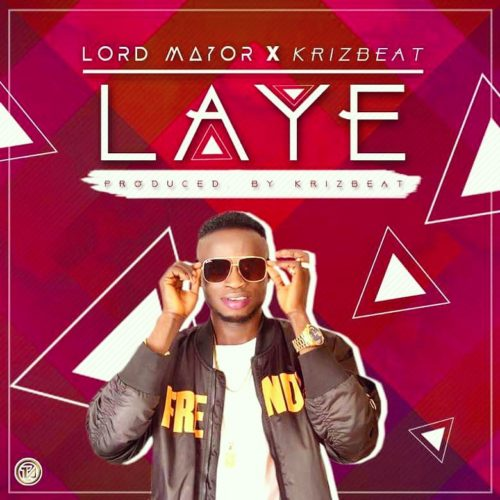 IMG 20180414 WA0000 (Song) Lord Mayor   Laye ft. Krizbeatz