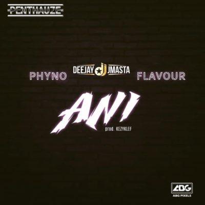 "Deejay J Masta – ""Ani"" ft. Phyno x Flavour 2"