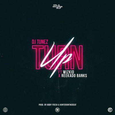 "[Lyrics] DJ Tunez – ""Turn Up"" ft. Wizkid x Reekado Banks « tooXclusive"