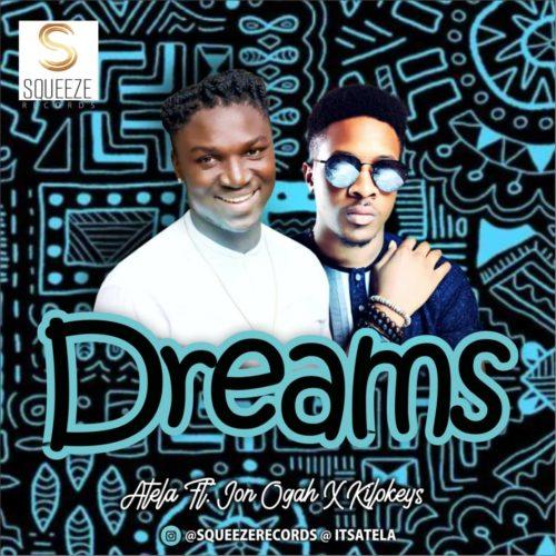 MUSIC: Atela ft Jon Ogah – Dreams (MP3)