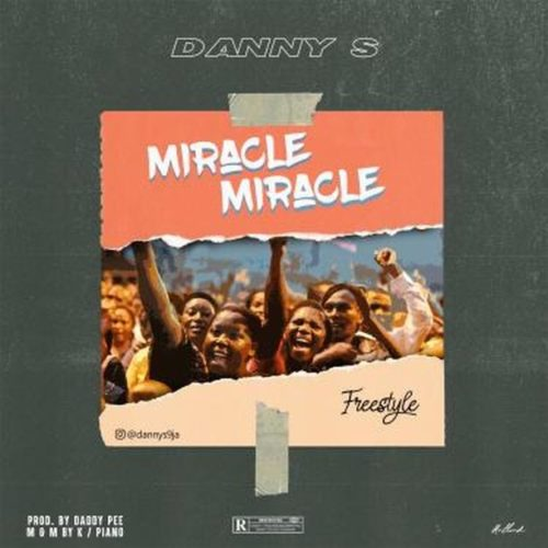 """MUSIC: Danny S – """"Miracle Miracle"""" (Freestyle) Mp3"""