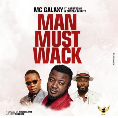 MUSIC: MC Galaxy ft. Harrysong, Duncan Mighty – Man Must Wack (Mp3)