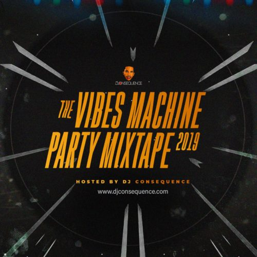 "DJ Consequence - ""The Vibes Machine Party Mixtape 2019"""