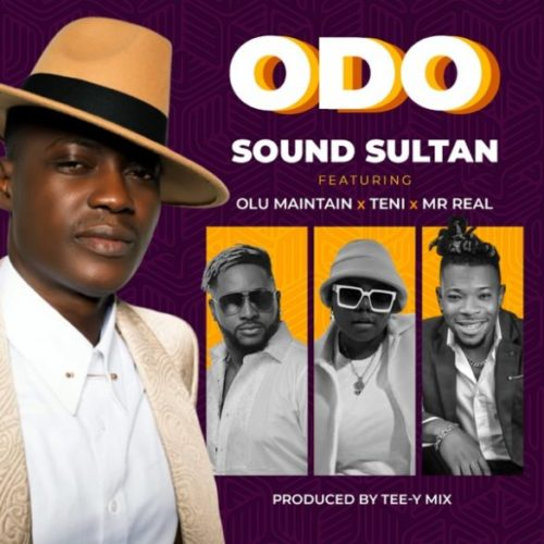 "Sound Sultan – ""Odo"" ft. Olu Maintain, Teni, Mr Real"