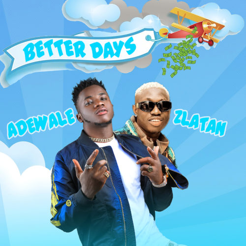 Adewale-Zlatan-Better days