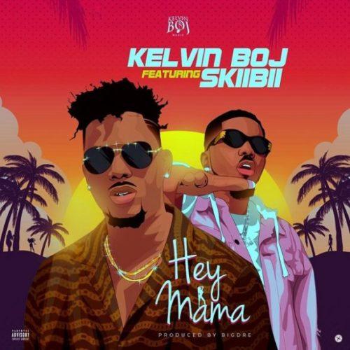 """Kelvin Boj – """"Hey Mama"""" ft. Skiibii"""