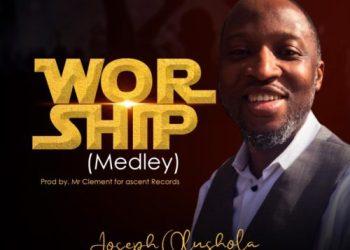 "Joseph Olusola - ""Worship"" (Medley) (Prod. By Mr. Clement) « tooXclusive"