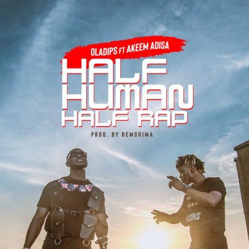 "Oladips - ""Half Human Half Rap"" ft. Adisa"
