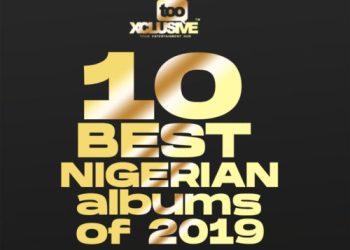 10 Best Nigerian Albums Of 2019!!! « tooXclusive