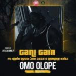 "Gani Gain – ""Omo Olope"" ft. Qudo Qucci x 'Joe Zaza x Leonine Babz"