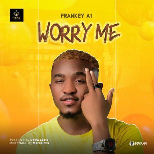 """Frankey A1 - """"Worry Me"""""""