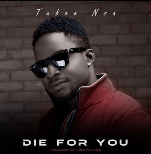 """Tubee Nsa - """"Die For You"""""""