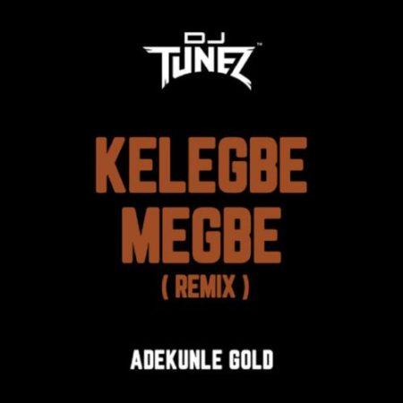 Mp3 Download DJ Tunez x Adekunle Gold kelegbe megbe remix