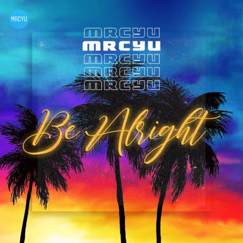 """MrcyU - """"Be Alright"""""""