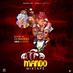 MIXTAPE: DJ Baddo – Afro Mando Mix