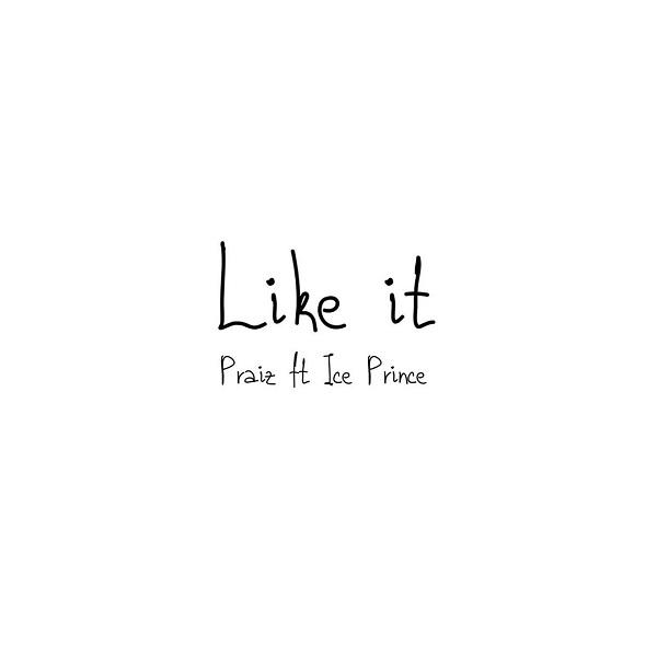 "Praiz – ""Like It"" ft. Ice Prince"