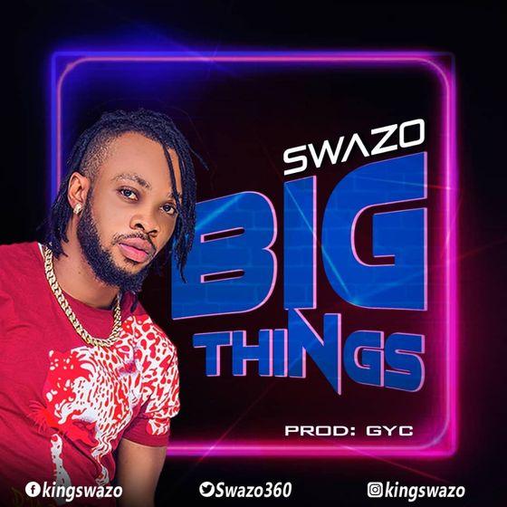 King Swazo Big Things
