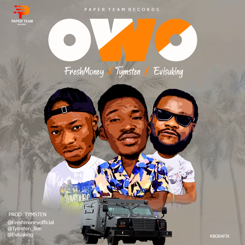 "[Audio + Video] FreshMoney X Tymsten X Evisuking - ""Owo"" « tooXclusive"
