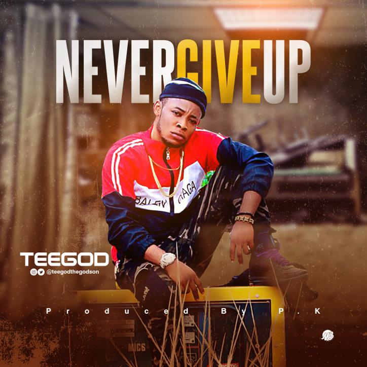 "TEEgOD - ""Never Give Up"" « tooXclusive"