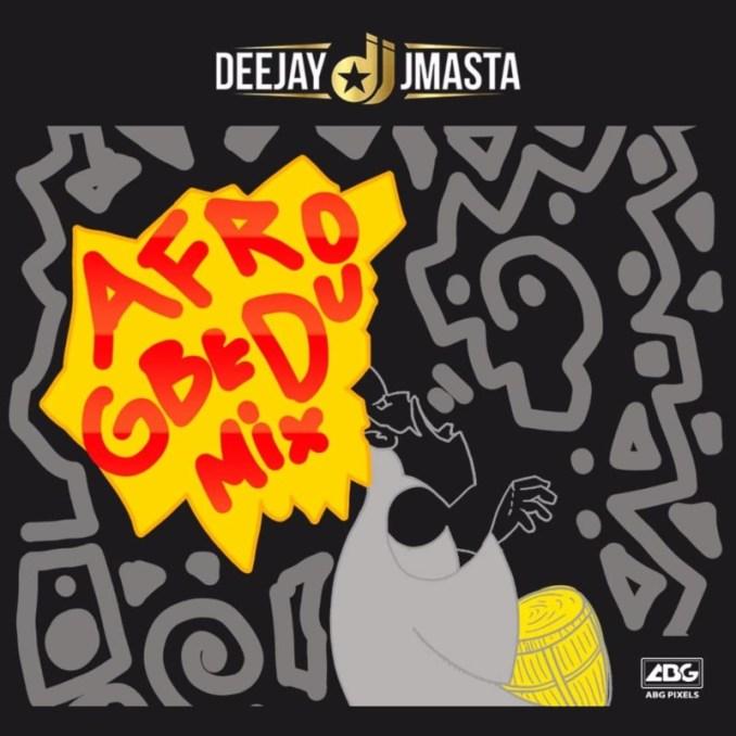 Deejay J Masta Afro Gbedu Mix