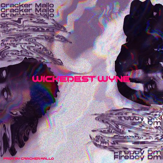 "Download MP3: Cracker Mallo x Fireboy DML – ""Wickedest Wyne"""