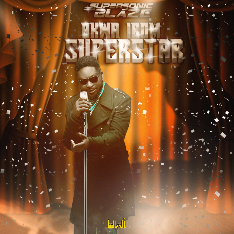 "Supersonic Blaze – ""Akwa Ibom Superstar"""