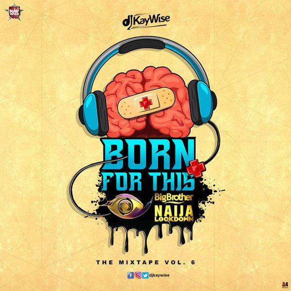 "DJ Kaywise – ""Born For This Vol. 6"" (BBNaija Mix) « tooXclusive"