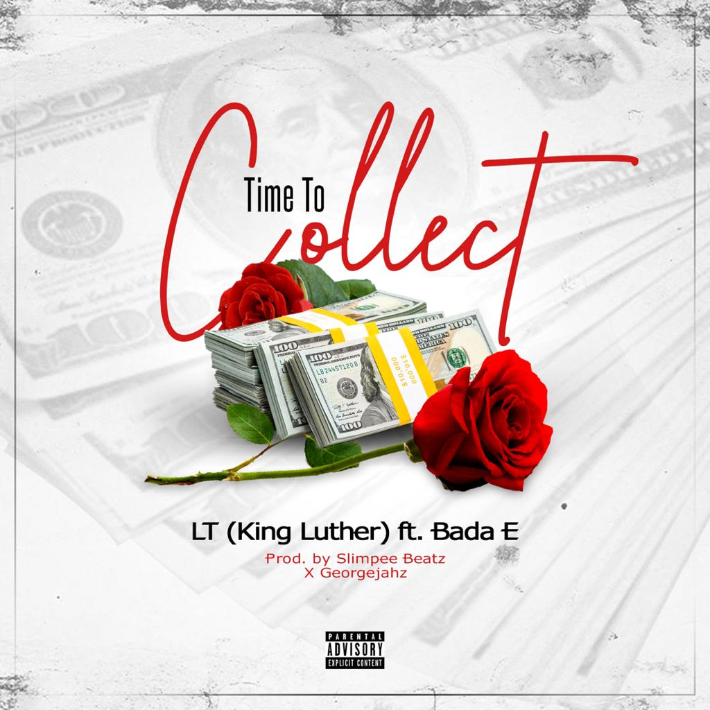 "LT (King Luther) – ""Time To Collect"" ft. Bada E"