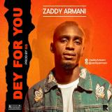 "Zaddy Armani – ""Dey For You"""