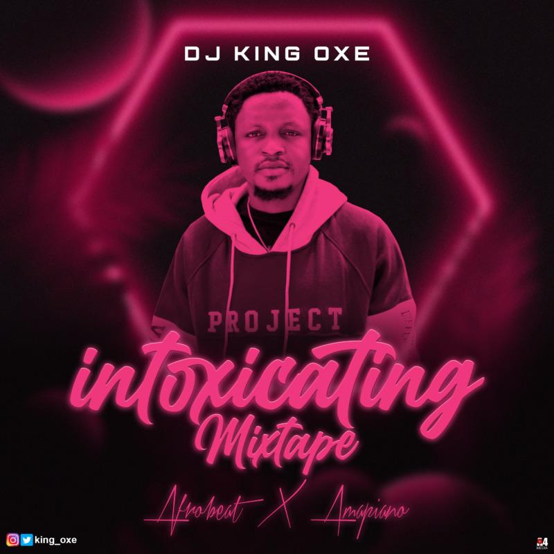 Dj King Oxe Intoxicating Mixtape