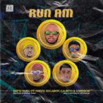 "Dato Dudu – ""Run Am"" ft. Finezz, Kolaboy, Cajeto, Lordson"