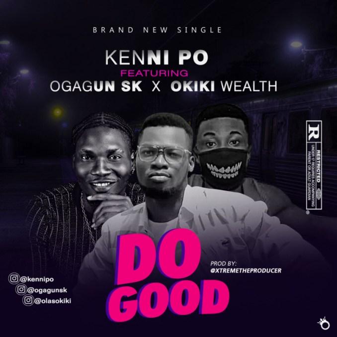 "Kennipo – ""Do Good"" ft. Ogagun SK x Okiki Wealth"