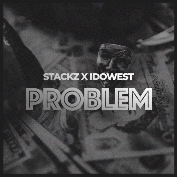 "Stackz – ""Problem"" ft. Idowest"