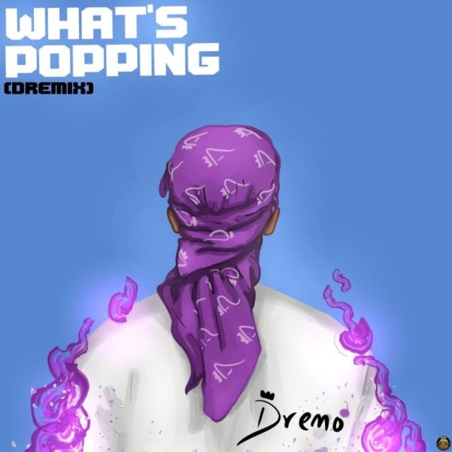 Dremo What's Popping (Dremix)
