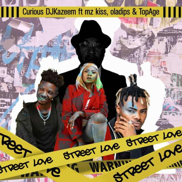 """Curious DJ kazeem – """"Street Love"""" ft. Oladips, Mzkiss, TopAge 1"""