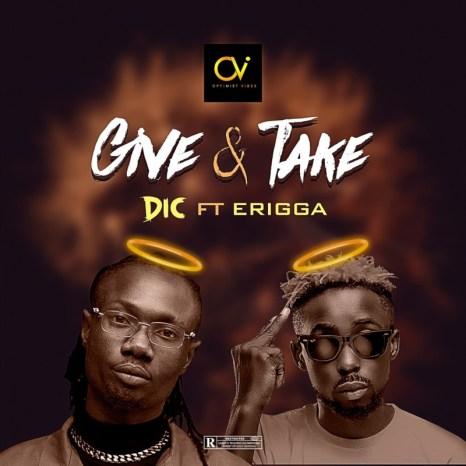 [Music] DIC – Give & Take ft. Erigga 1