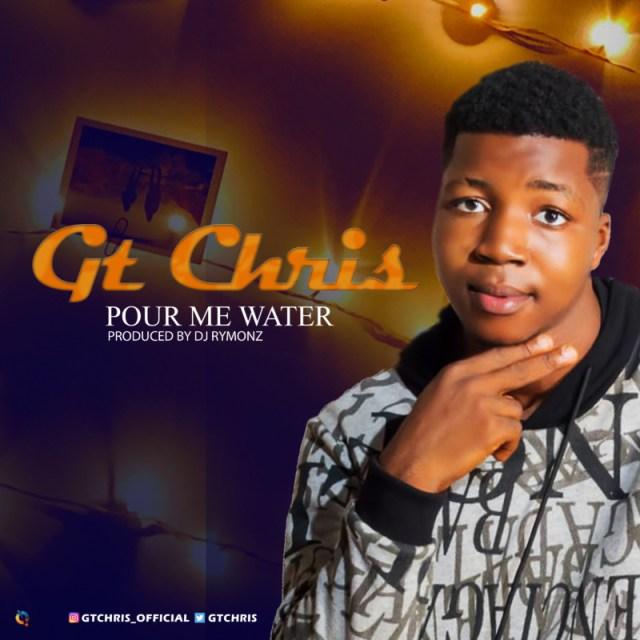 "Gt Chris – ""Pour Me Water"" (Prod. by Dj Rymonz) 1"