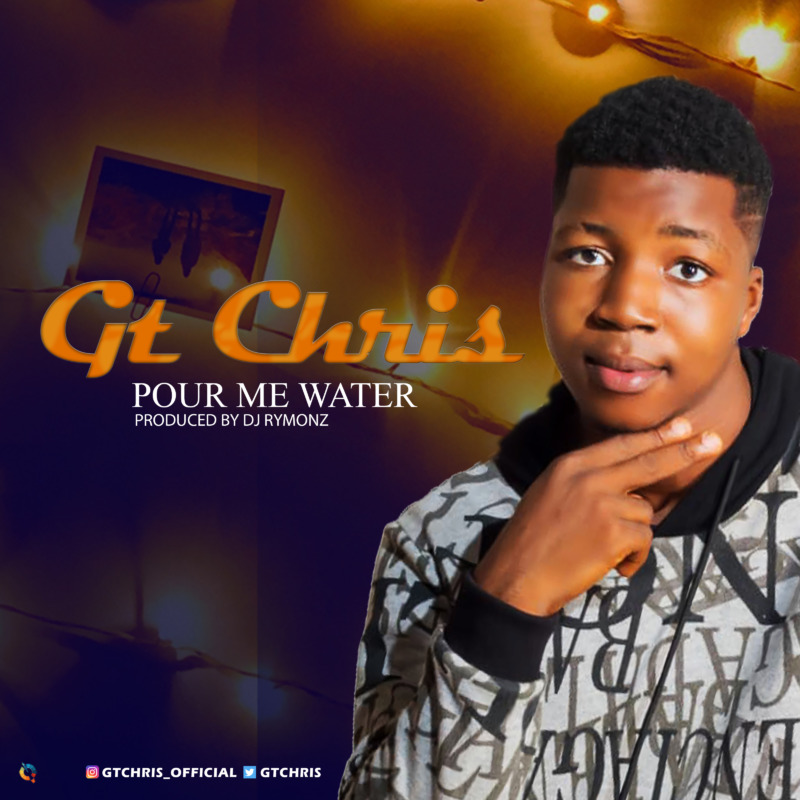 "Gt Chris – ""Pour Me Water"" (Prod. by Dj Rymonz)"