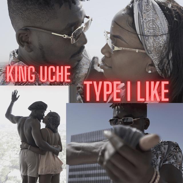 "[Video] King Uche – ""Type I Like"" 1"