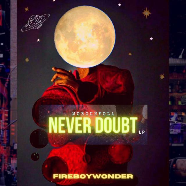 """Fireboy Wonder – """"MOROUNFOLA NEVER DOUBT"""" LP 1"""