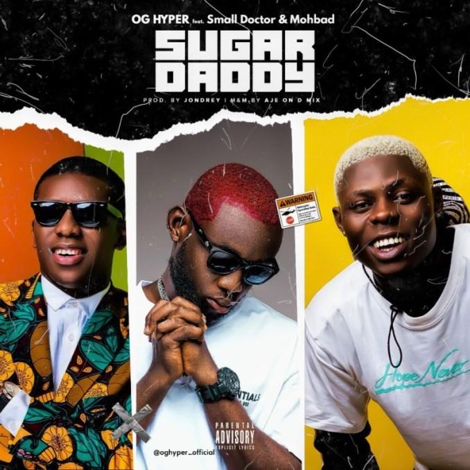"""OG hyper x Small Doctor x Mohbad – """"Sugar Daddy"""""""