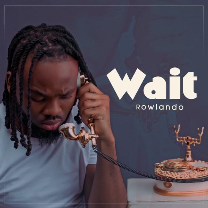 [Music] Rowlando – Wait
